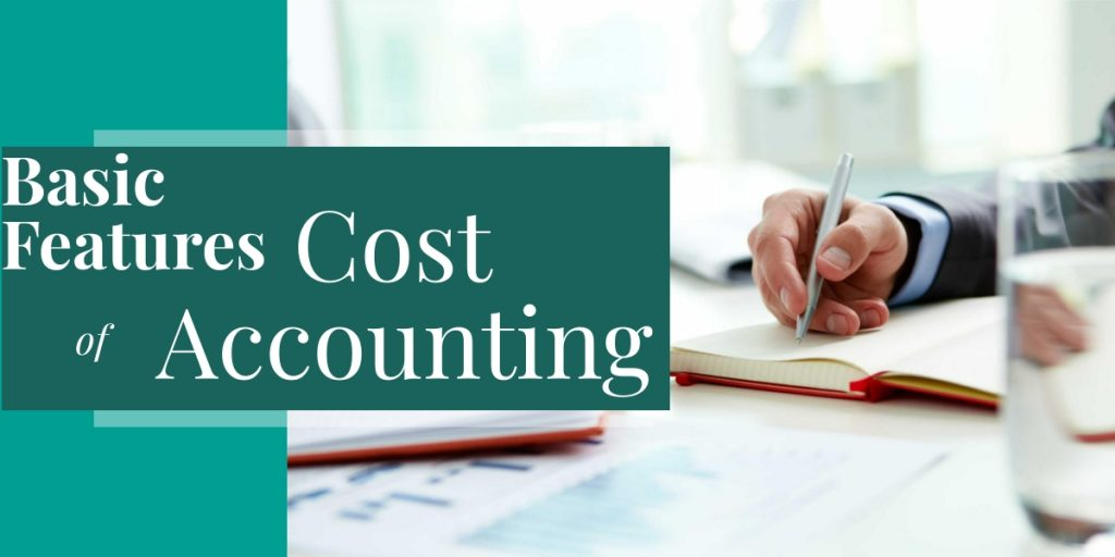 BASIC FEATURES OF COST ACCOUNTING 1